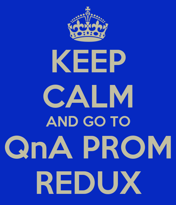 KEEP CALM AND GO TO QnA PROM REDUX