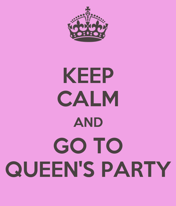 KEEP CALM AND GO TO QUEEN'S PARTY