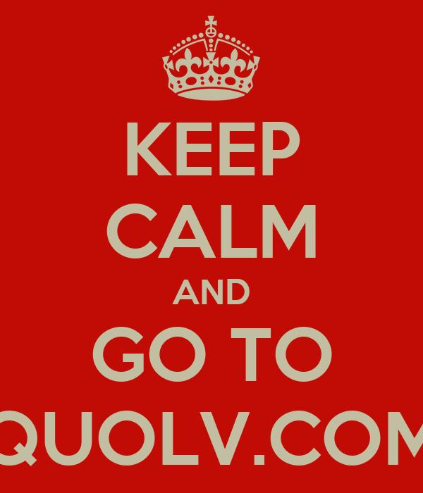 KEEP CALM AND GO TO QUOLV.COM