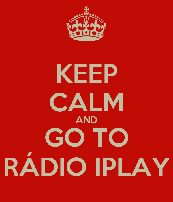 KEEP CALM AND GO TO RÁDIO IPLAY