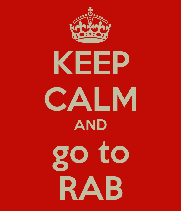 KEEP CALM AND go to RAB