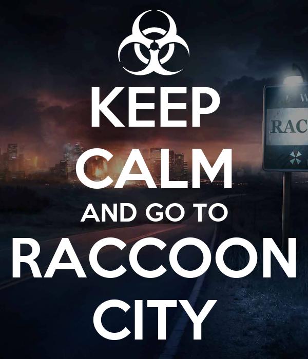 KEEP CALM AND GO TO RACCOON CITY