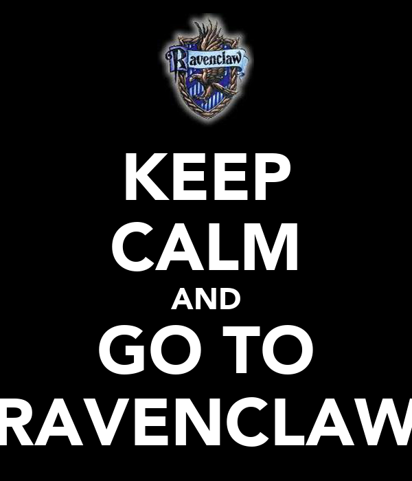 KEEP CALM AND GO TO RAVENCLAW