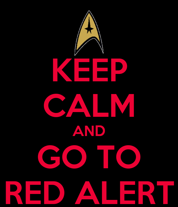 KEEP CALM AND GO TO RED ALERT