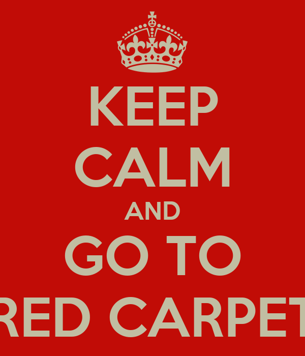 KEEP CALM AND GO TO RED CARPET