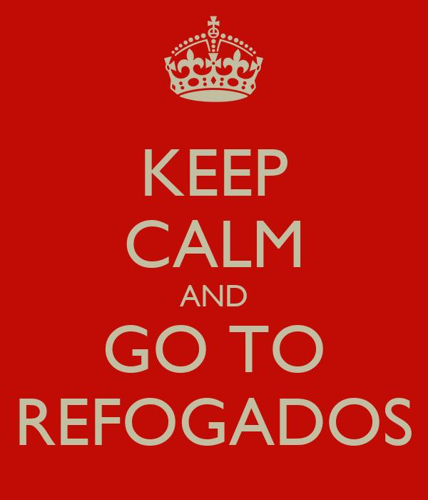 KEEP CALM AND GO TO REFOGADOS