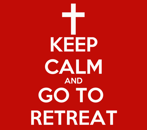 KEEP CALM AND GO TO  RETREAT