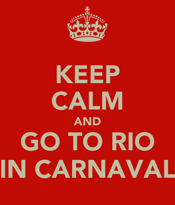 KEEP CALM AND GO TO RIO IN CARNAVAL