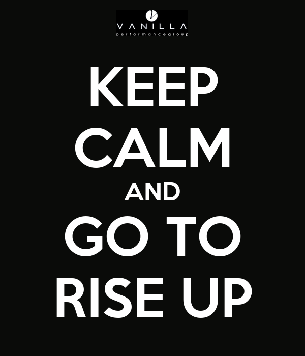 KEEP CALM AND GO TO RISE UP