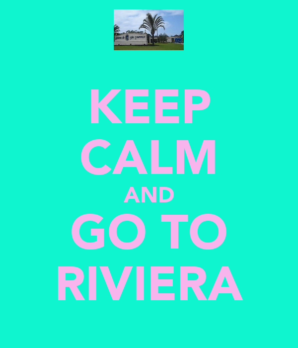 KEEP CALM AND GO TO RIVIERA