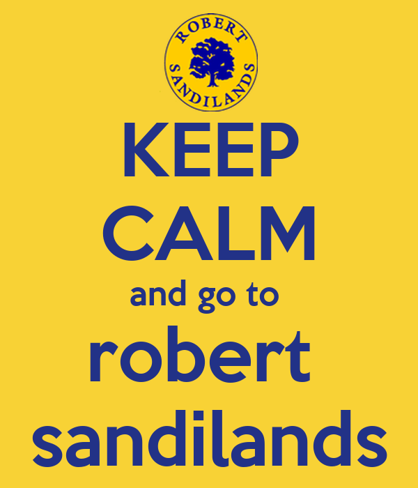 KEEP CALM and go to  robert  sandilands