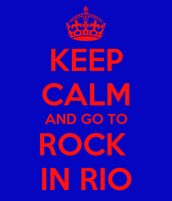 KEEP CALM AND GO TO ROCK  IN RIO