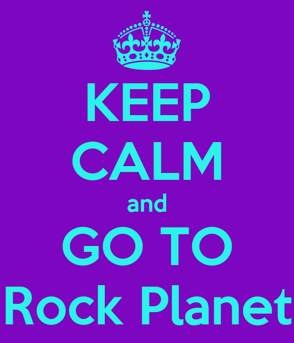 KEEP CALM and GO TO Rock Planet