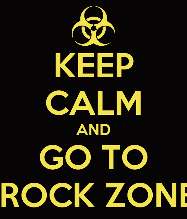 KEEP CALM AND GO TO  ROCK ZONE