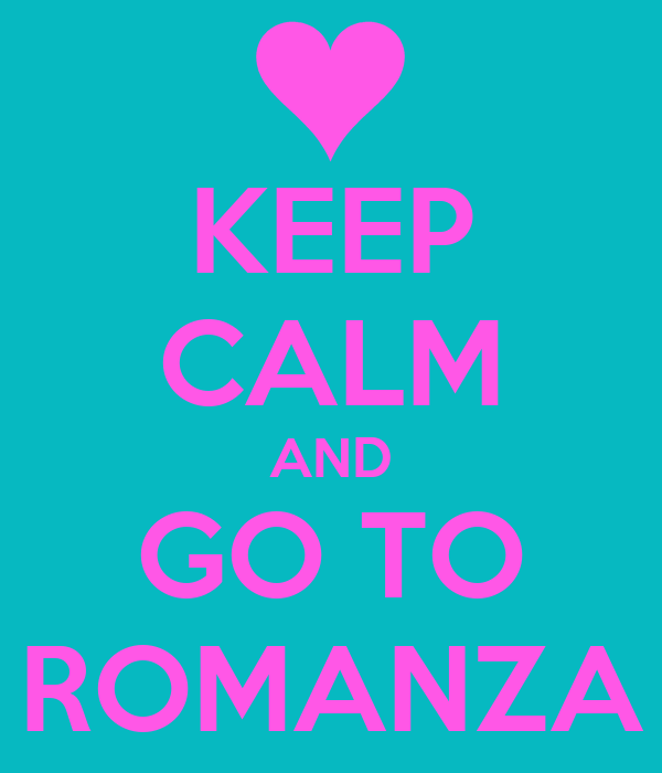 KEEP CALM AND GO TO ROMANZA