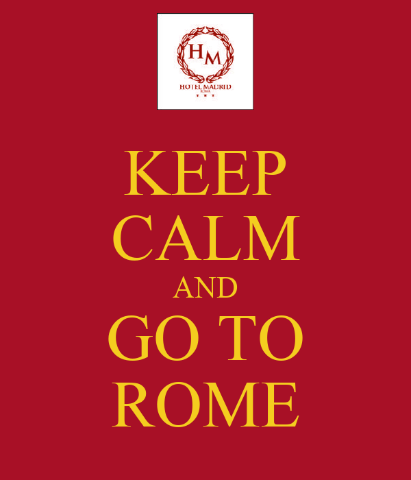 KEEP CALM AND GO TO ROME