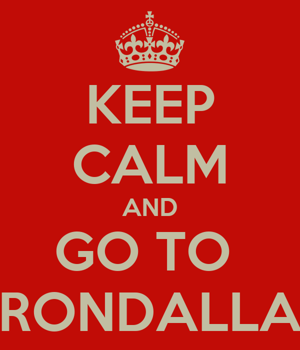 KEEP CALM AND GO TO  RONDALLA