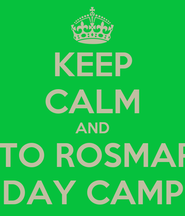 KEEP CALM AND GO TO ROSMARINS DAY CAMP