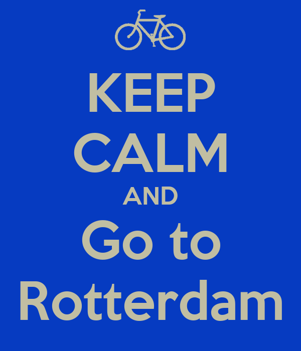 KEEP CALM AND Go to Rotterdam