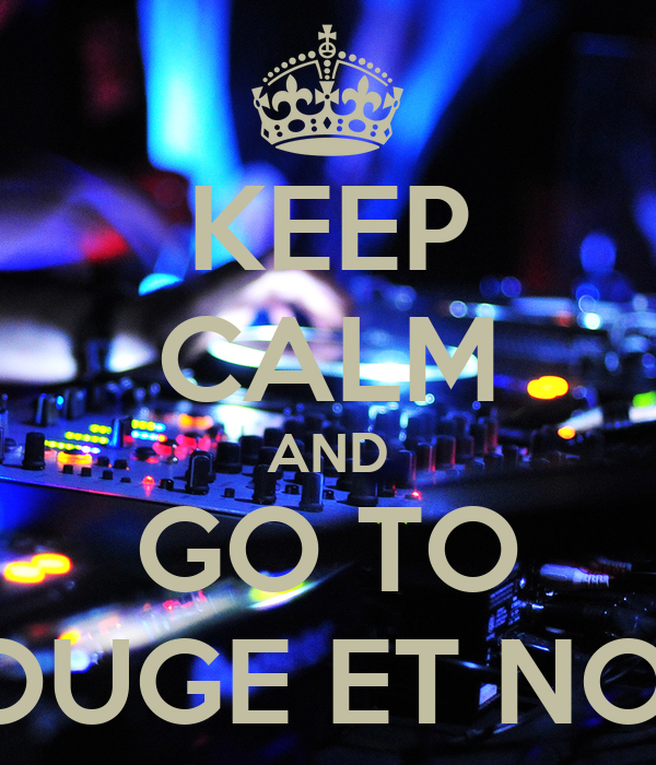 KEEP CALM AND GO TO ROUGE ET NOIR