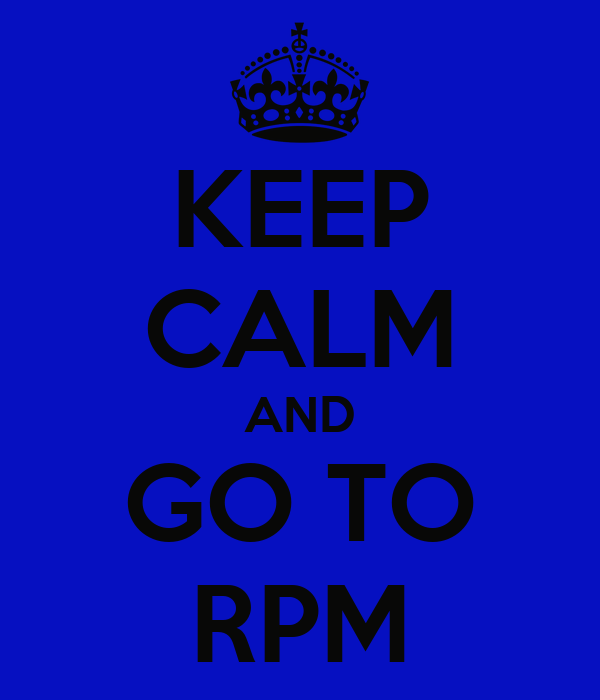KEEP CALM AND GO TO RPM