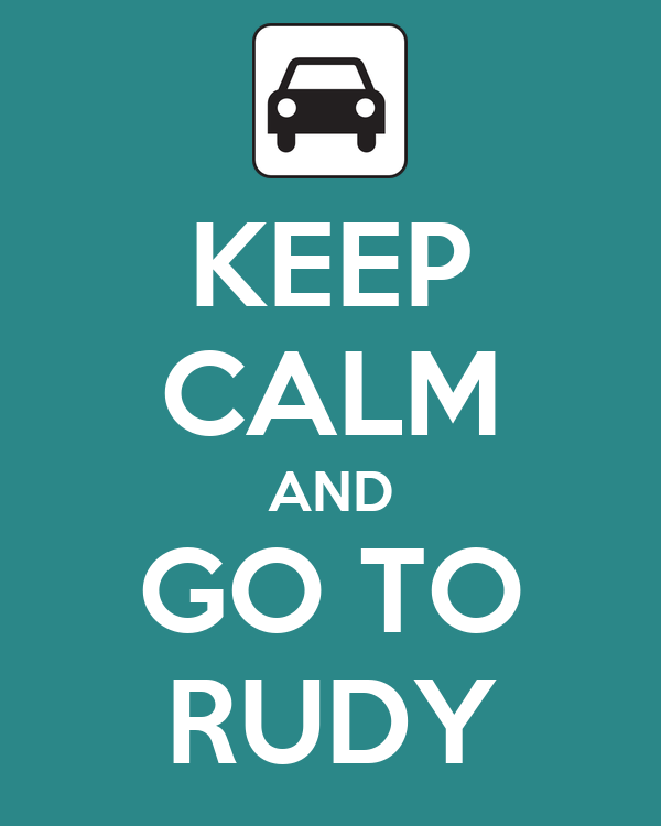 KEEP CALM AND GO TO RUDY