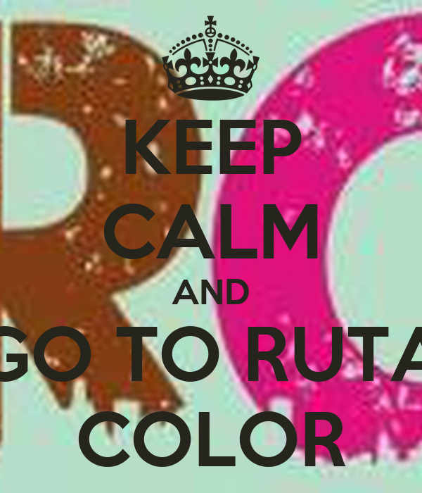 KEEP CALM AND GO TO RUTA COLOR