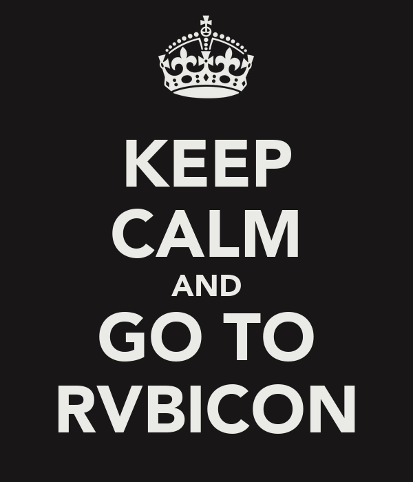 KEEP CALM AND GO TO RVBICON