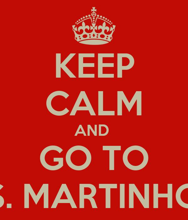 KEEP CALM AND  GO TO S. MARTINHO