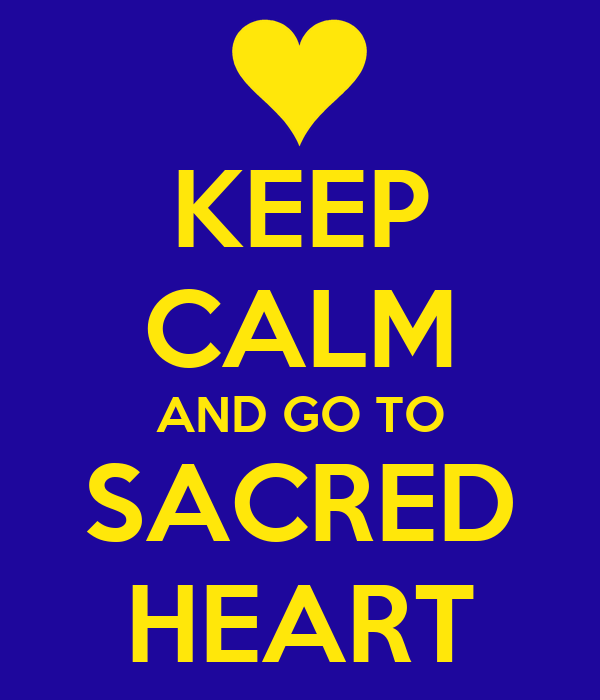 KEEP CALM AND GO TO SACRED HEART