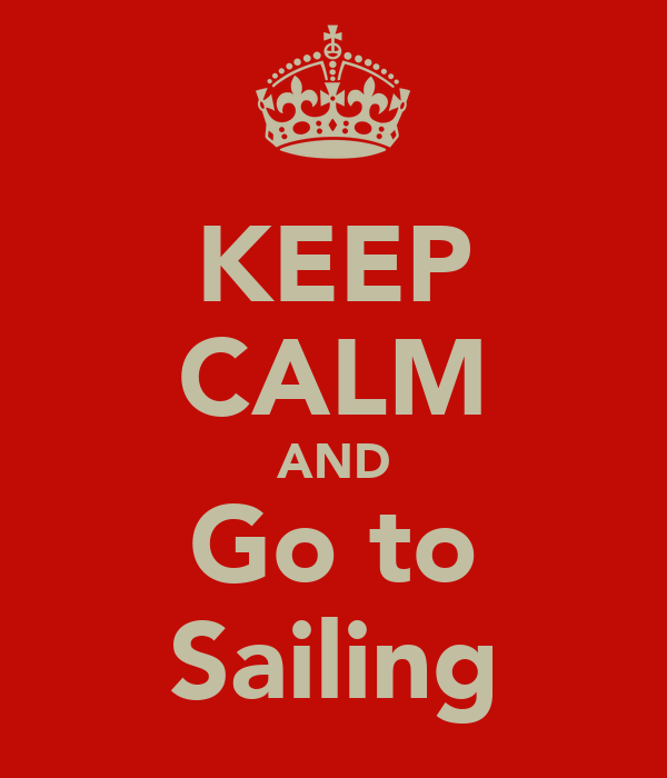 KEEP CALM AND Go to Sailing