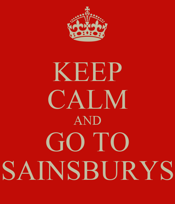 KEEP CALM AND GO TO SAINSBURYS