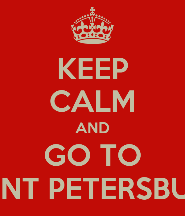 KEEP CALM AND GO TO SAINT PETERSBURG