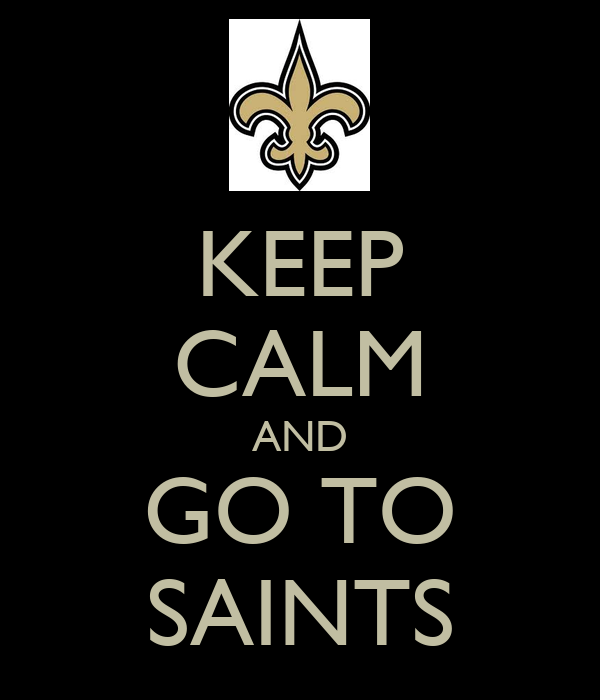 KEEP CALM AND GO TO SAINTS