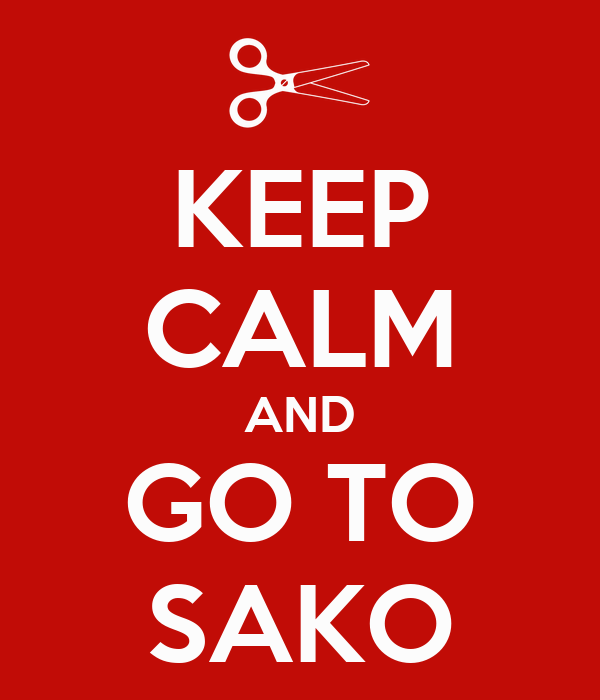KEEP CALM AND GO TO SAKO