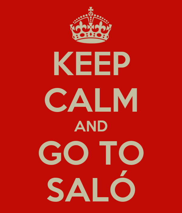 KEEP CALM AND GO TO SALÓ