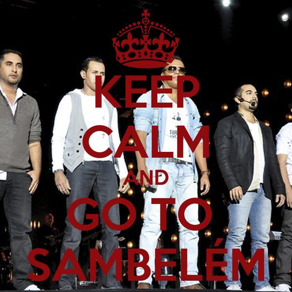 KEEP CALM AND GO TO  SAMBELÉM
