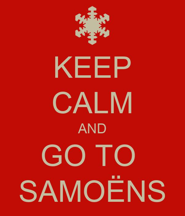 KEEP CALM AND GO TO  SAMOËNS