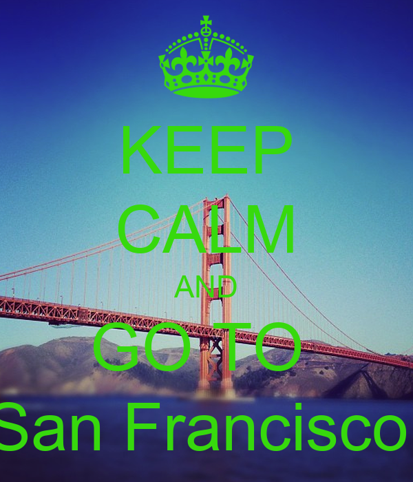 KEEP CALM AND GO TO  San Francisco