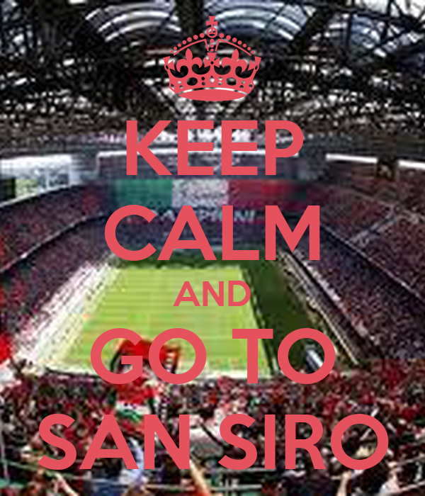 KEEP CALM AND GO TO SAN SIRO