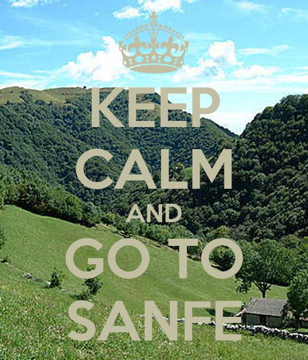 KEEP CALM AND GO TO SANFE