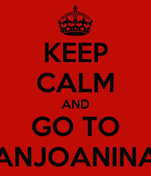 KEEP CALM AND GO TO SANJOANINAS