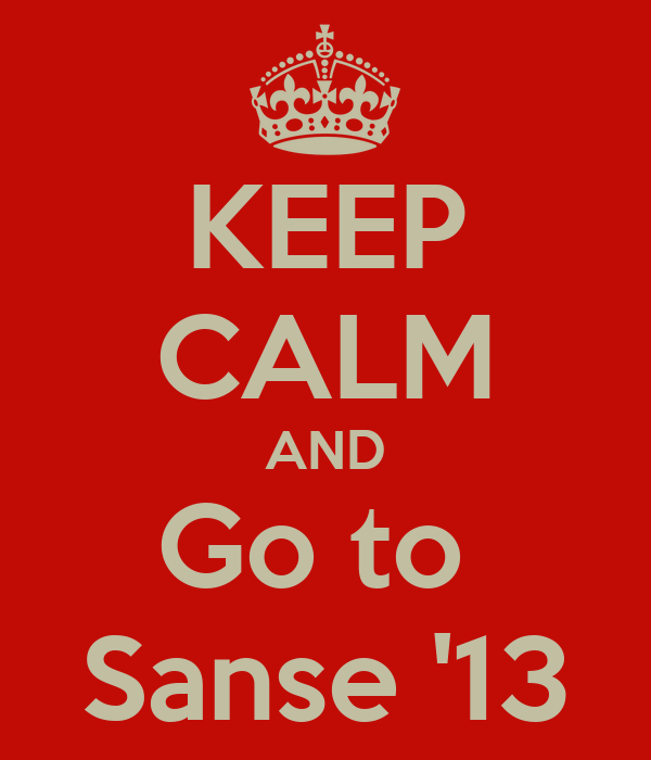 KEEP CALM AND Go to  Sanse '13