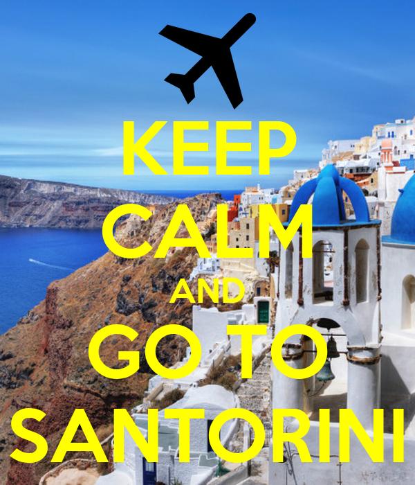 KEEP CALM AND GO TO SANTORINI