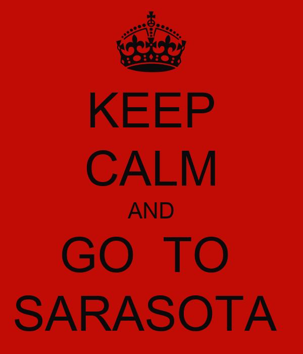 KEEP CALM AND GO  TO  SARASOTA
