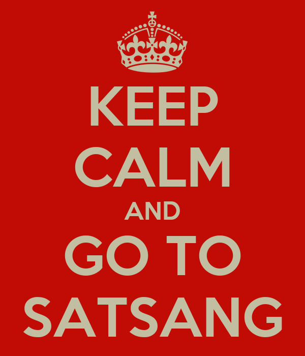 KEEP CALM AND GO TO SATSANG