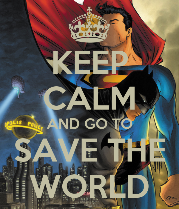 KEEP CALM AND GO TO SAVE THE WORLD