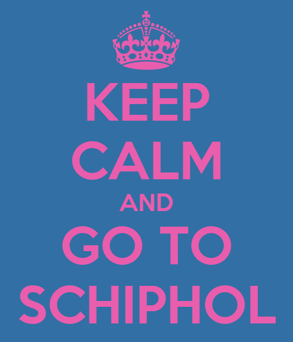 KEEP CALM AND GO TO SCHIPHOL