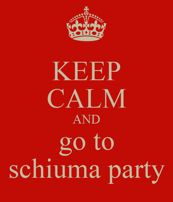 KEEP CALM AND go to schiuma party