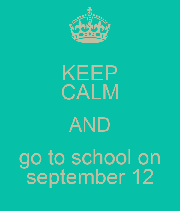 KEEP CALM AND go to school on september 12